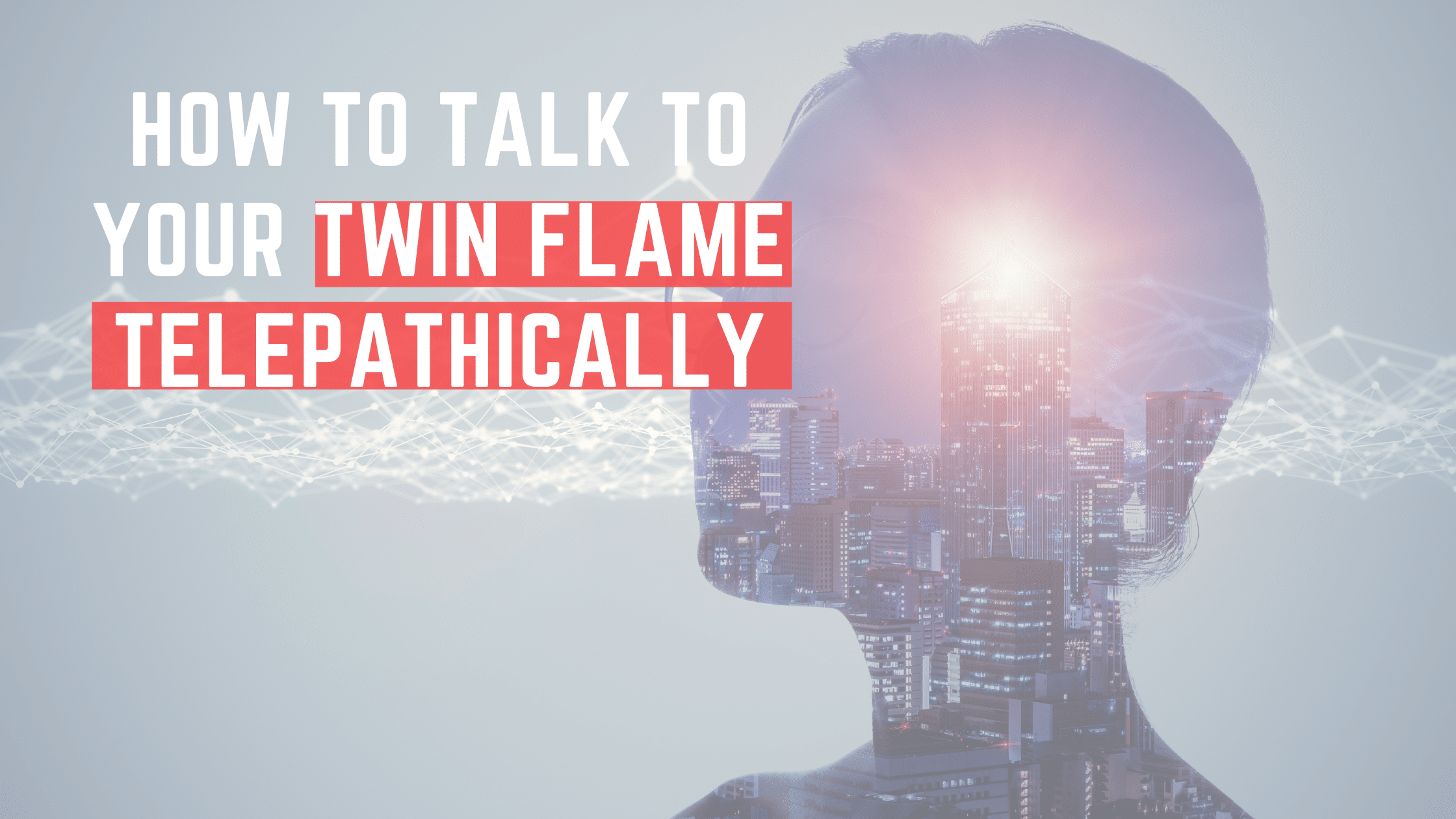 How to Talk to Your Twin Flame Telepathically