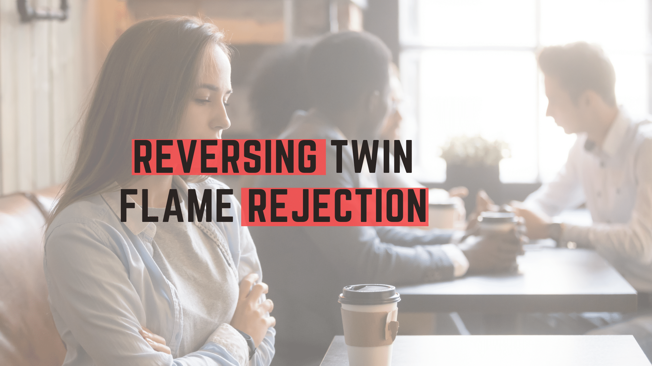 reversing twin flame rejection