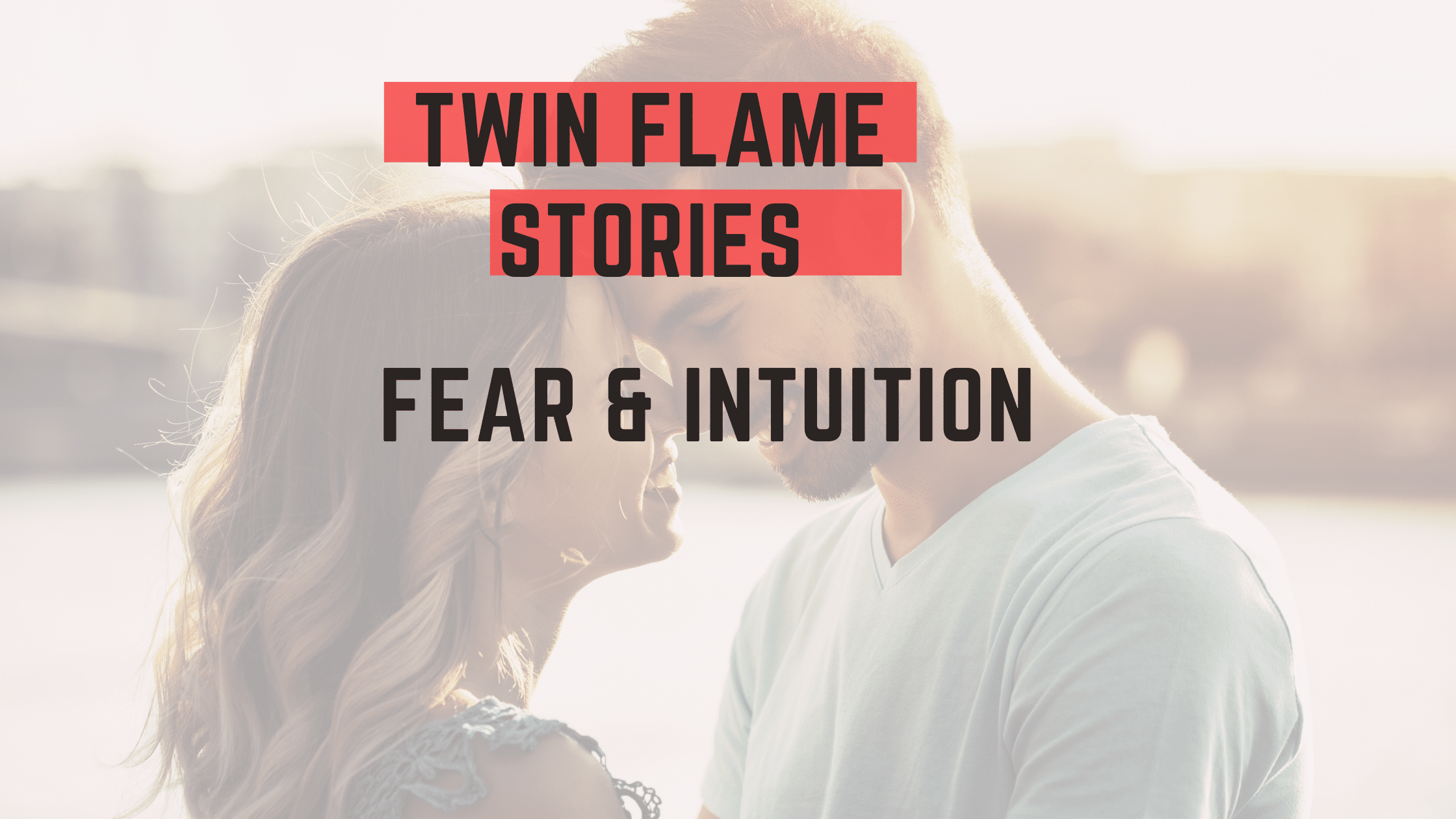 twin flame stories fear and intuition