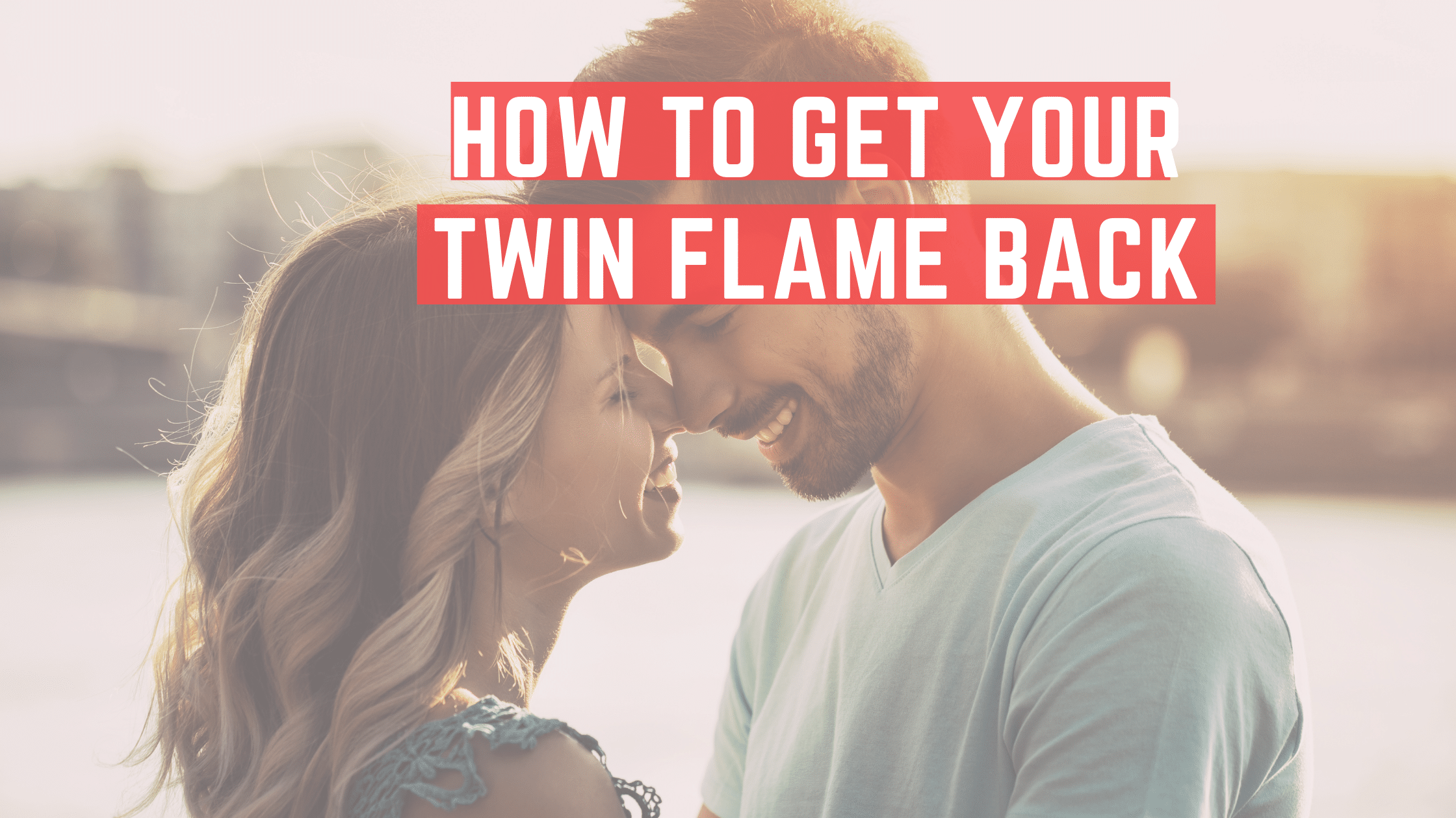 How to Get Your Twin Flame Back
