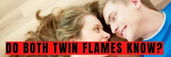 Do Both Twin Flames Know?