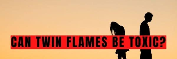 Can Twin Flames Be Toxic?