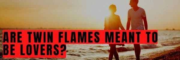 Are Twin Flames Meant to Be Lovers?
