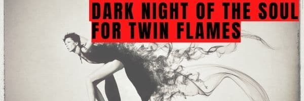 Dark Night of the Soul for Twin Flames