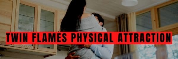 Twin Flames Physical Attraction