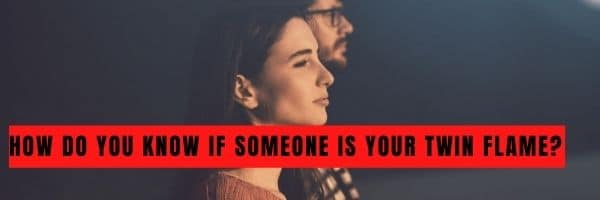 How Do You Know If Someone Is Your Twin Flame?