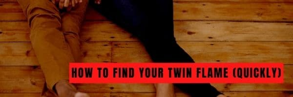 How to Find Your Twin Flame (Quickly)
