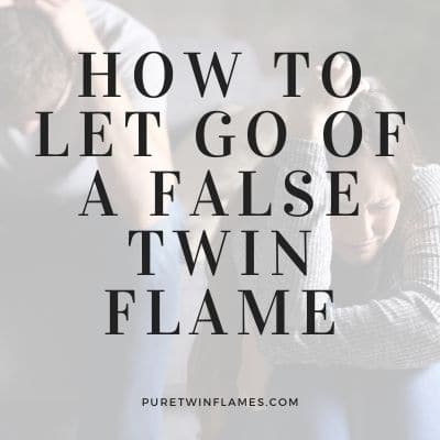 How to Let Go of a False Twin Flame
