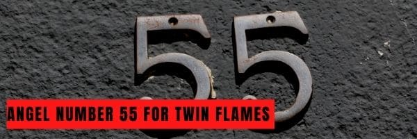 55 Angel Number Twin Flame