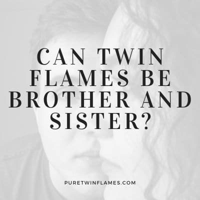Can Twin FlamesBe Brother and Sister
