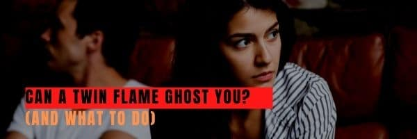 Can a Twin Flame Ghost You?