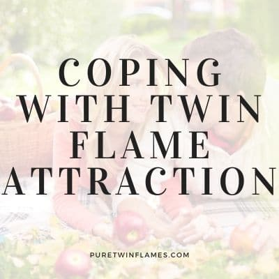 Coping With Twin Flame Attraction
