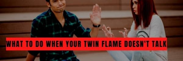 What to Do When Your Twin Flame Doesn't Talk