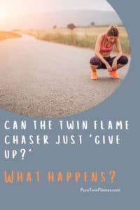 twin flame chaser giving up