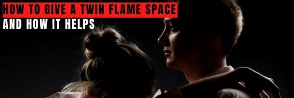 How to Give a Twin Flame Space