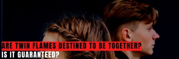 Are Twin Flames Destined to be Together
