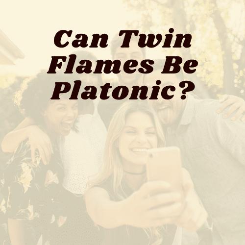 Can Twin Flames Be Platonic