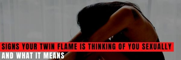 Signs your Twin Flame is Thinking of You Sexually